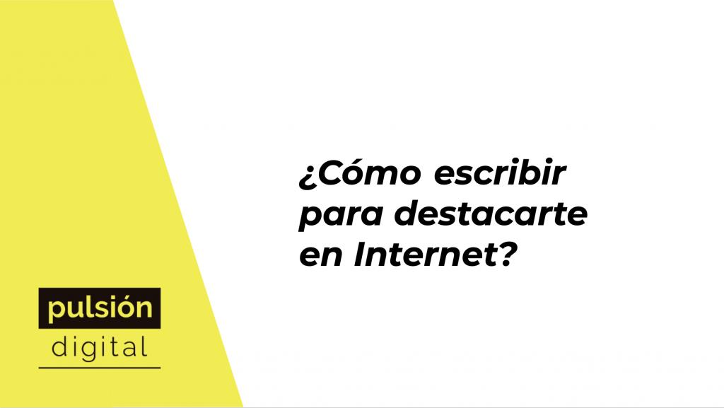 #2 ¿Cómo escribir para destacarte en Internet?