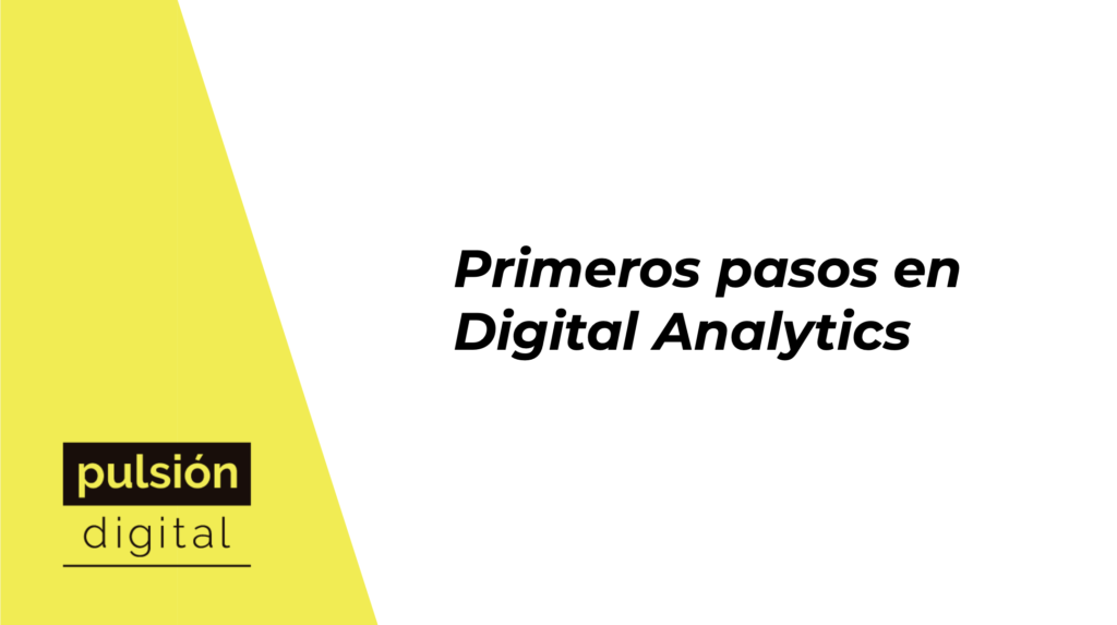 #1 Primeros pasos en Digital Analytics