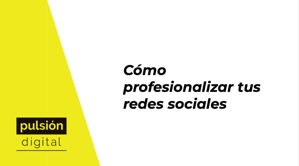 Cómo profesionalizar tus redes sociales