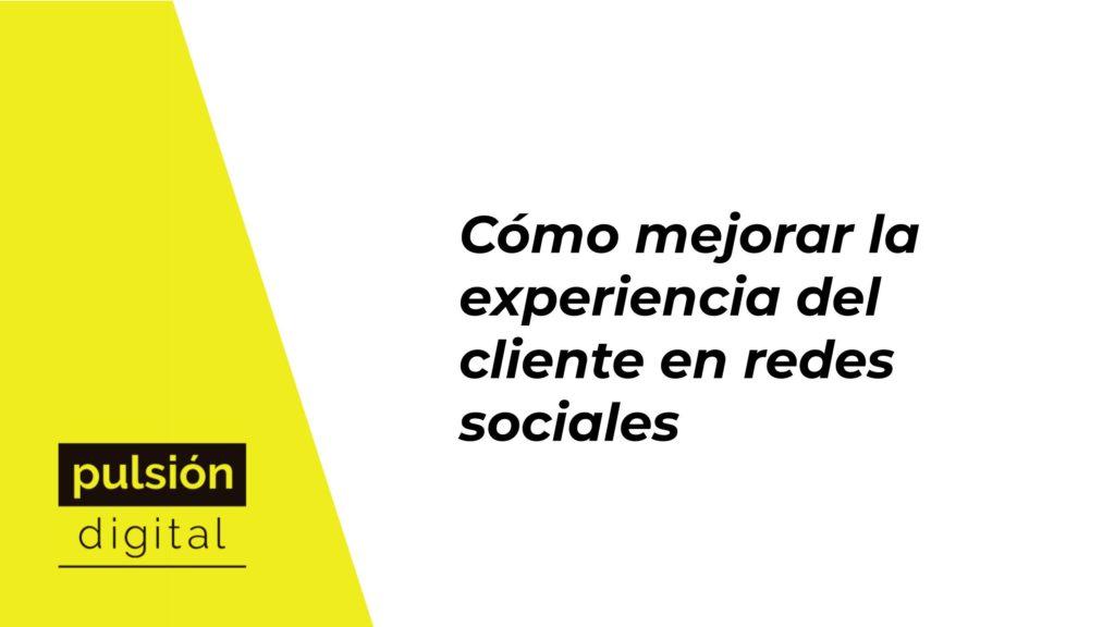 Cómo mejorar la experiencia del cliente en redes sociales