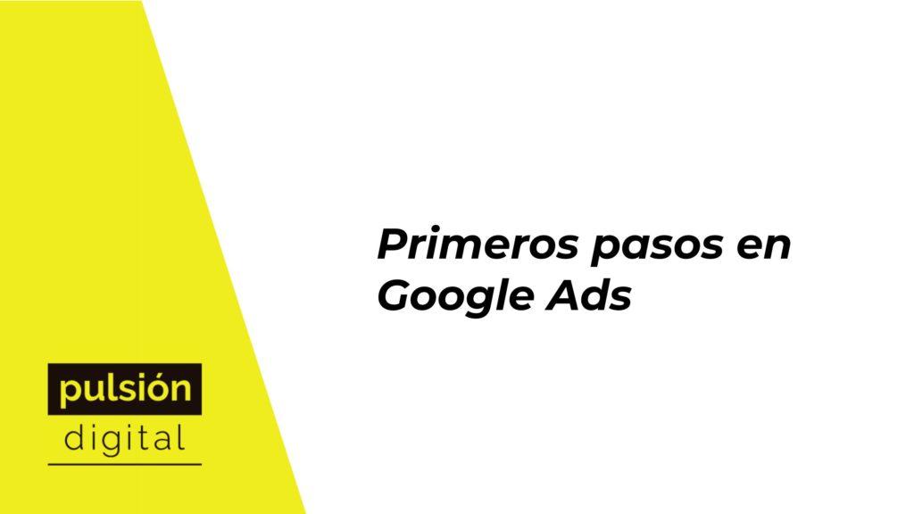 Primeros pasos en Google Ads