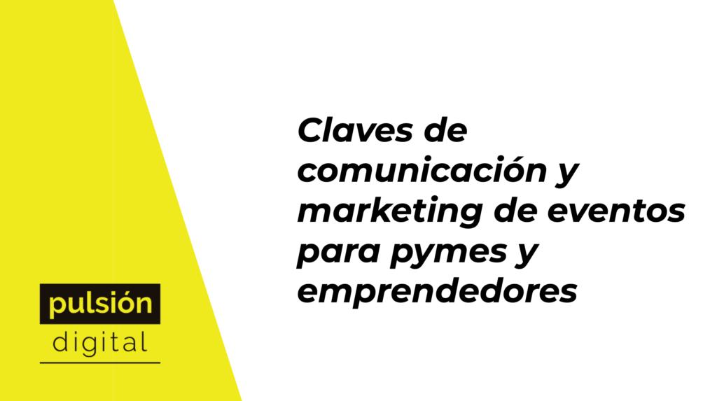 Claves de comunicación y marketing de eventos para pymes y emprendedores