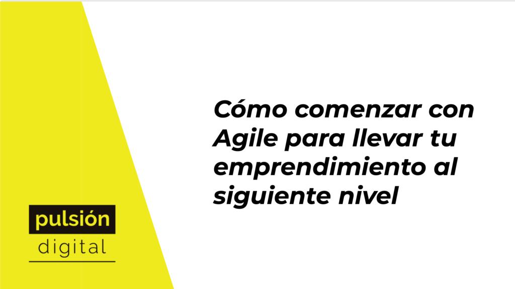 Cómo comenzar con Agile para llevar tu emprendimiento al siguiente nivel