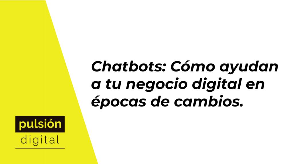 Chatbots: Cómo ayudan a tu negocio digital en épocas de cambios