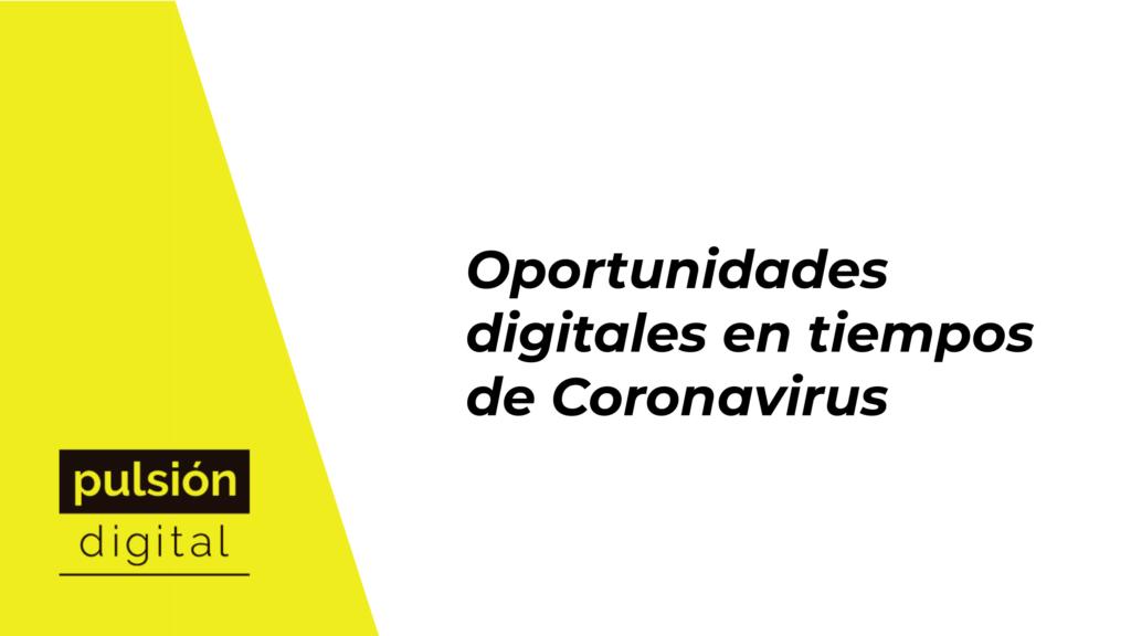 Oportunidades digitales en tiempos de Coronavirus