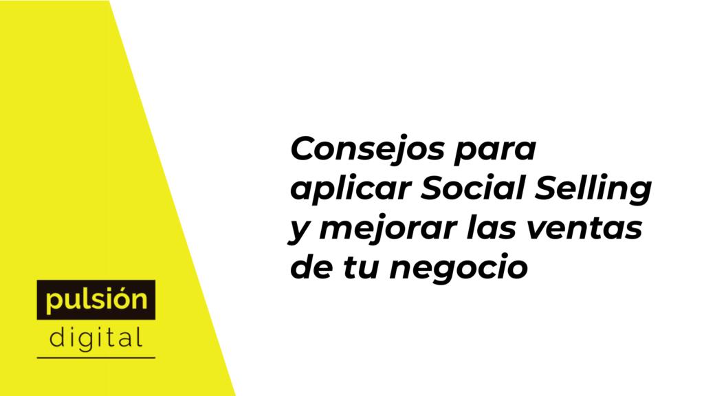 Consejos para aplicar Social Selling y mejorar las ventas de tu negocio