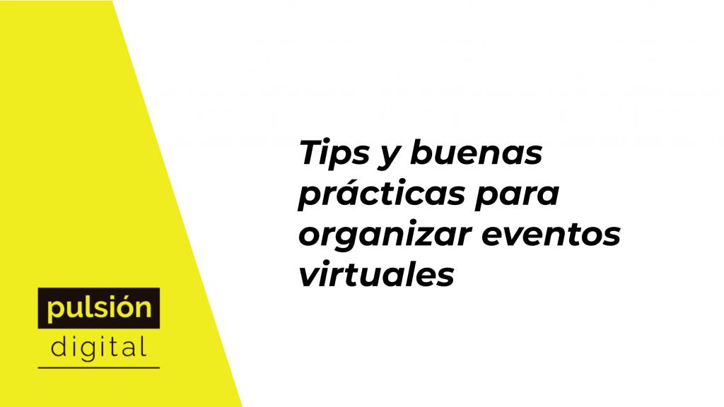 Tips y buenas prácticas para organizar eventos virtuales