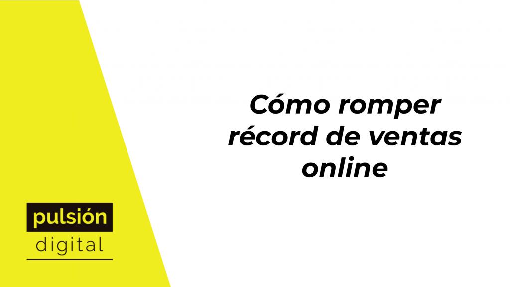 Cómo romper récord de ventas online