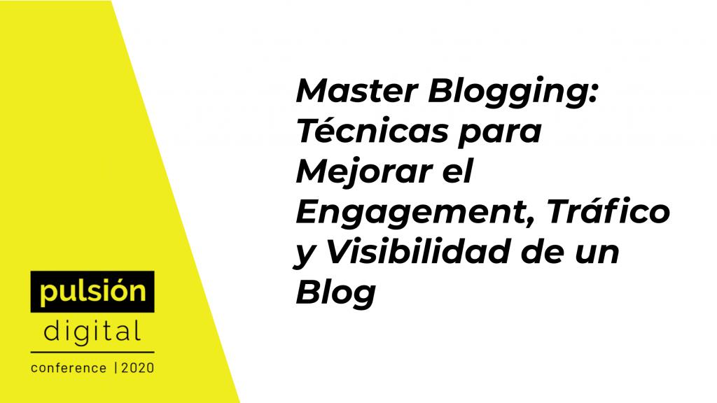 Master Blogging: Técnicas para Mejorar el Engagement, Tráfico y Visibilidad de un Blog
