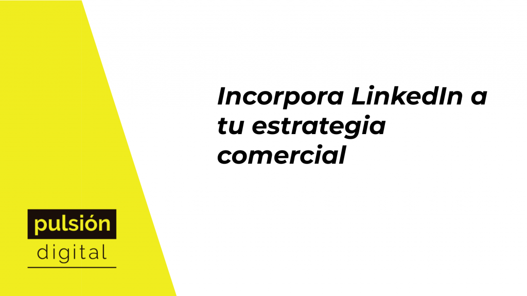 Incorpora LinkedIn a tu estrategia comercial