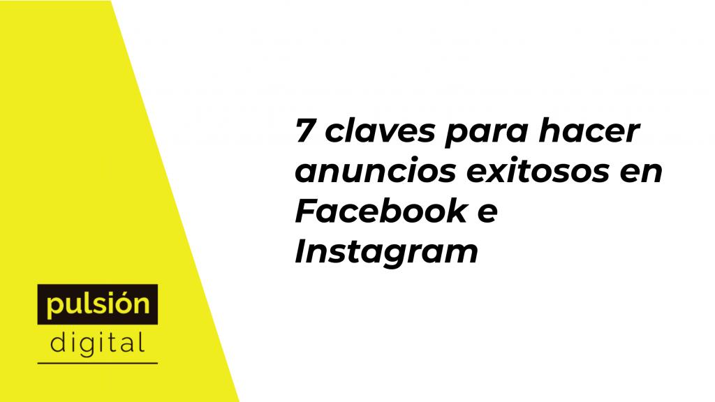 7 claves para hacer anuncios exitosos en Facebook e Instagram