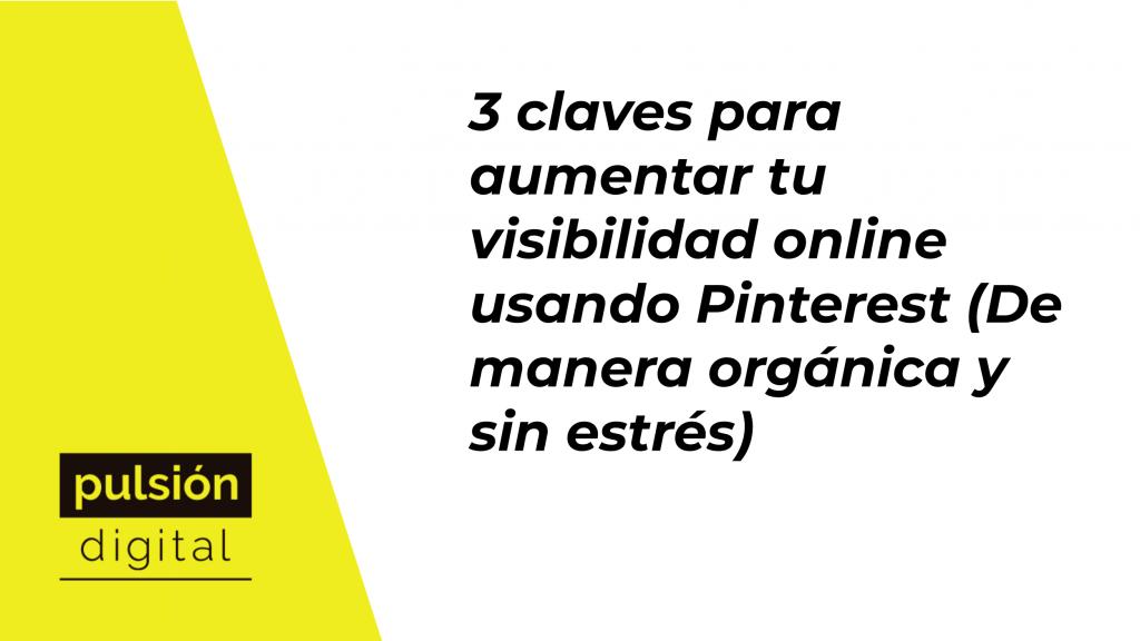 3 claves para aumentar tu visibilidad online usando Pinterest