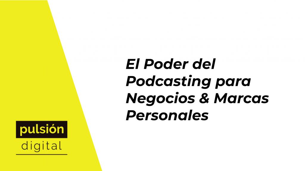 El Poder del Podcasting para Negocios & Marcas Personales